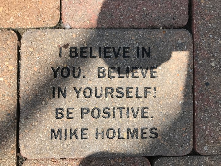 """""""I believe in you. Believe in yourself! Be positive."""" - Mike Holmes"""