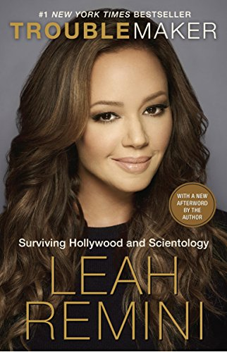troublemaker: surviving hollywood and scientology by leah remini