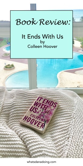 Book Review: It Ends with Us by Colleen Hoover. whatsdanadoing.com